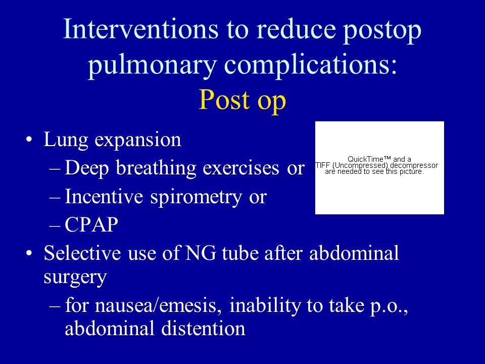 Interventions to reduce postop pulmonary complications: Post op Lung expansion –Deep breathing exercises or –Incentive spirometry or –CPAP Selective u