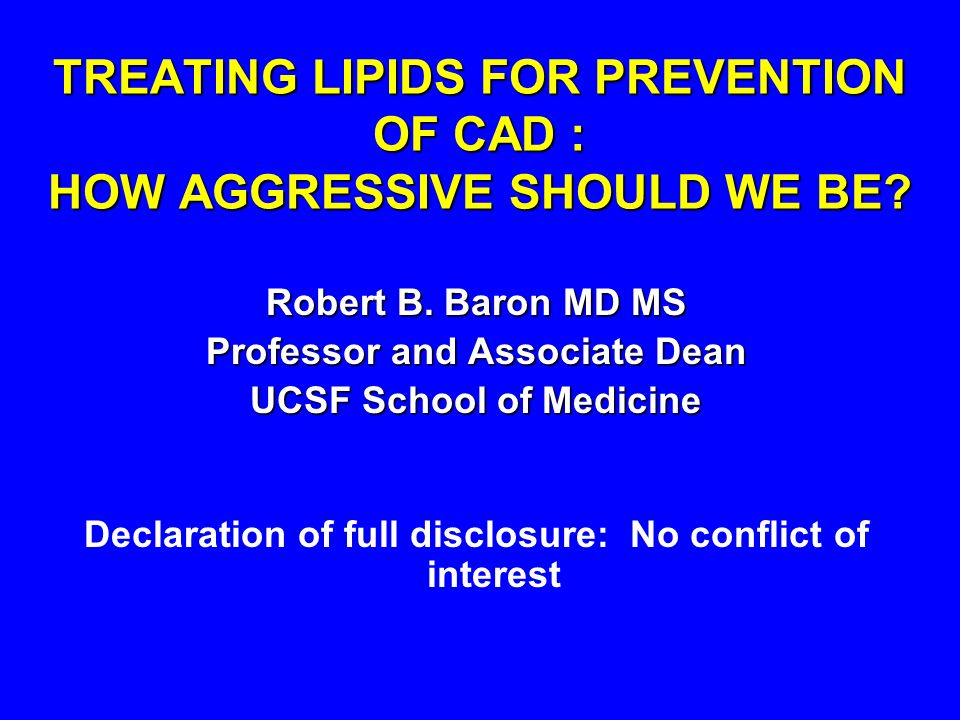 TREATING LIPIDS FOR PREVENTION OF CAD : HOW AGGRESSIVE SHOULD WE BE.