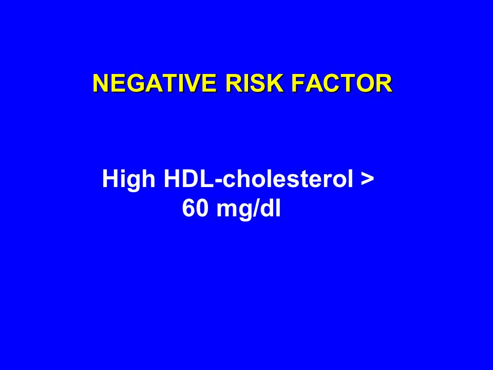 NEGATIVE RISK FACTOR High HDL-cholesterol > 60 mg/dl
