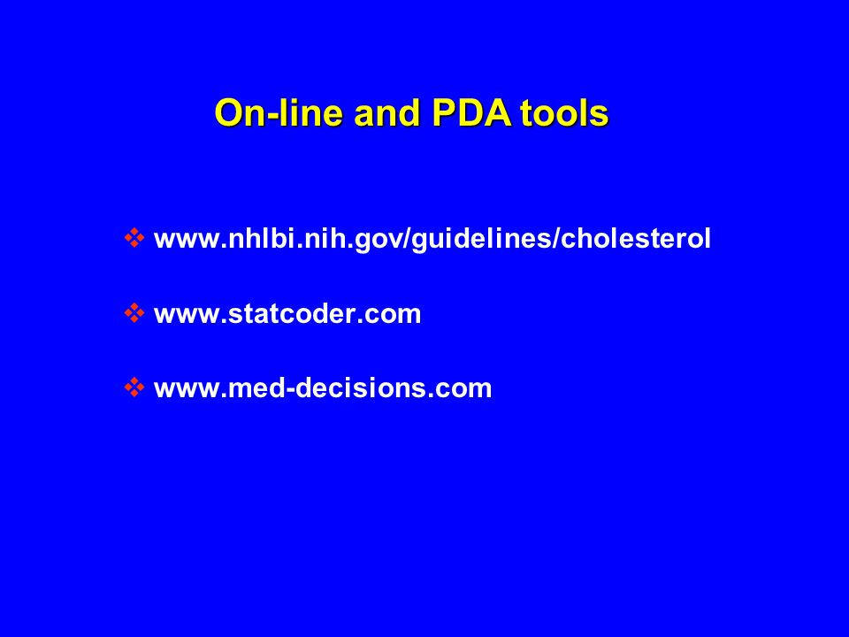 www.nhlbi.nih.gov/guidelines/cholesterol www.statcoder.com www.med-decisions.com On-line and PDA tools