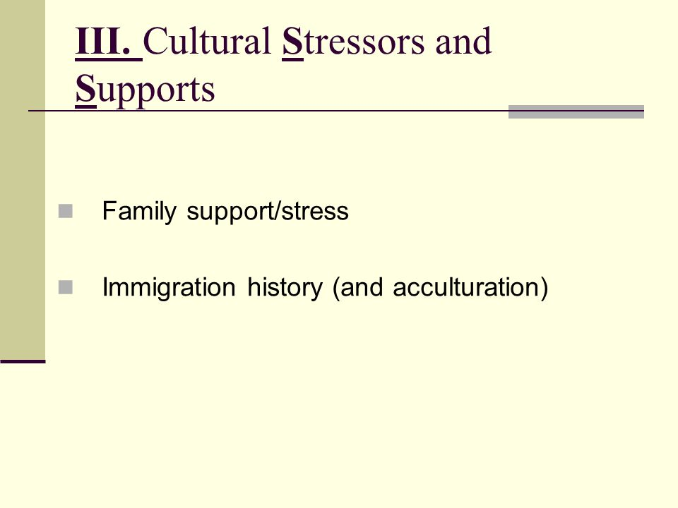 III.Cultural Stressors and Supports Family support/stress Immigration history (and acculturation)