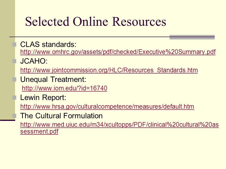 Selected Online Resources CLAS standards: http://www.omhrc.gov/assets/pdf/checked/Executive%20Summary.pdf http://www.omhrc.gov/assets/pdf/checked/Exec
