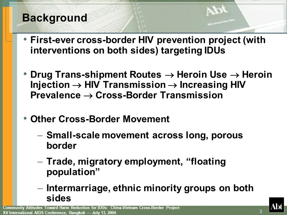 Community Attitudes Toward Harm Reduction for IDUs: China-Vietnam Cross-Border Project XV International AIDS Conference, Bangkok July 13, 2004 3 Backg