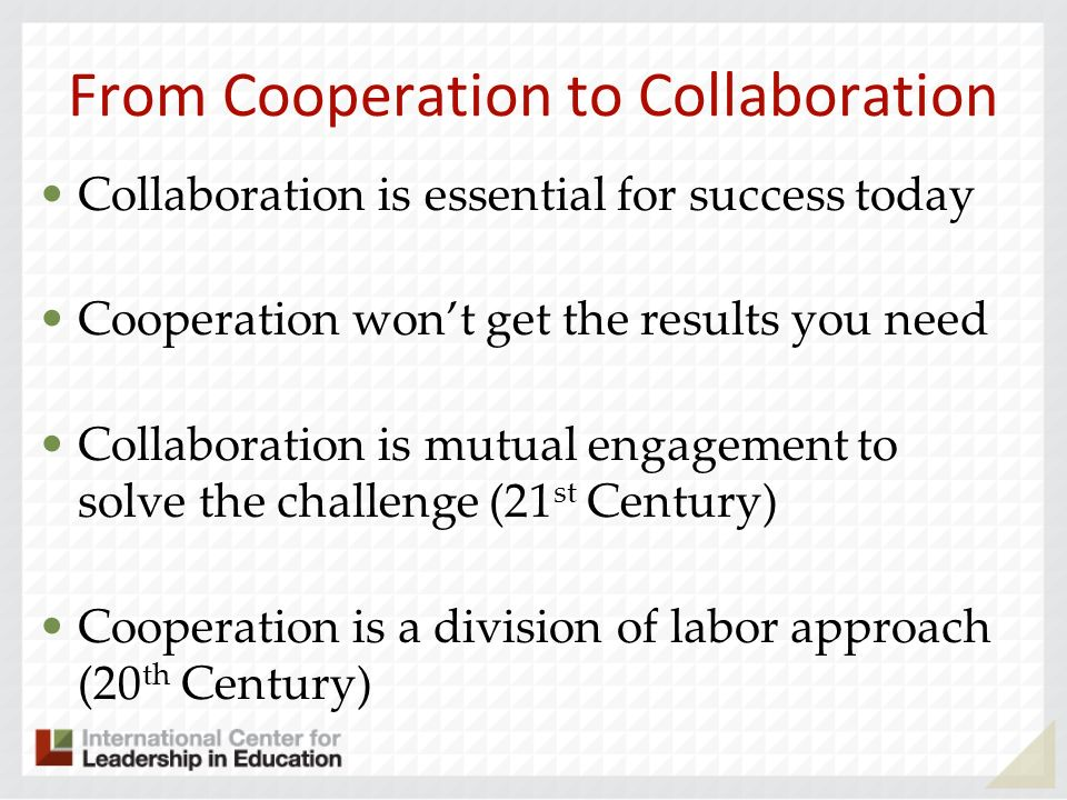 From Cooperation to Collaboration Collaboration is essential for success today Cooperation wont get the results you need Collaboration is mutual engag