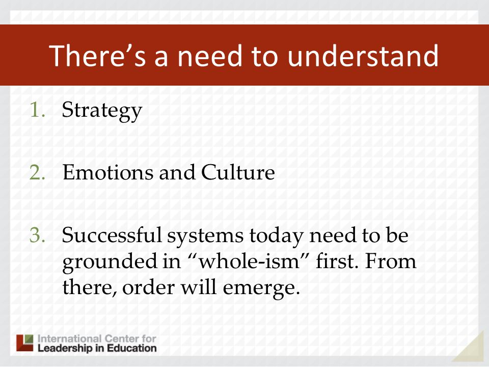 Theres a need to understand 1.Strategy 2.Emotions and Culture 3.Successful systems today need to be grounded in whole-ism first. From there, order wil