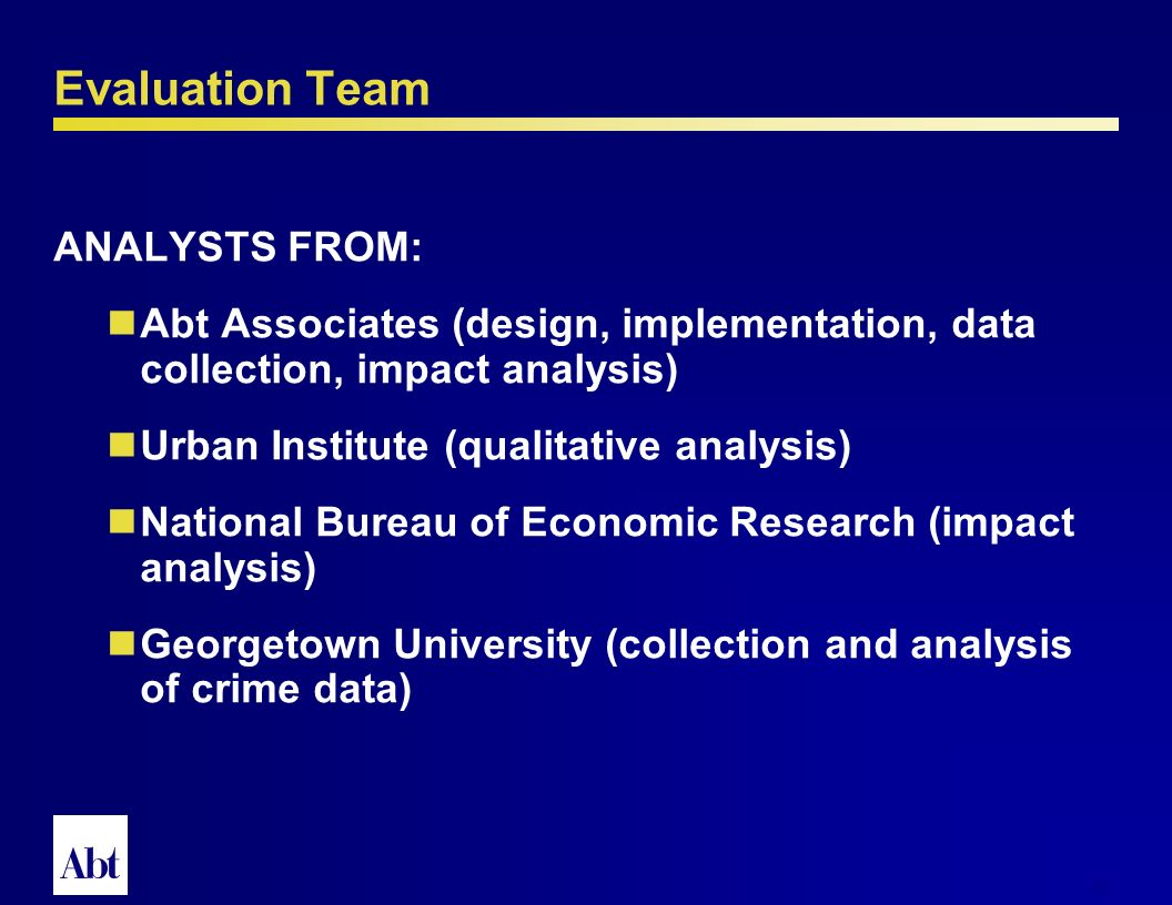 9 CHALLENGES OF THE INTERIM EVALUATION Research team: Abt partnered with a group of academics, the Urban Institute, and two data subcontractors to win the interim evaluation contract in July 2000.