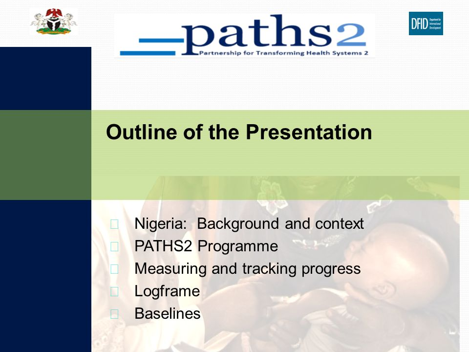 Nigeria: Background and context PATHS2 Programme Measuring and tracking progress Logframe Baselines Outline of the Presentation