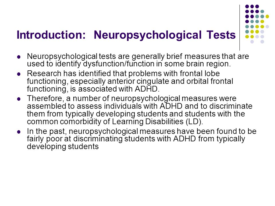 Introduction: Neuropsychological Tests Neuropsychological tests are generally brief measures that are used to identify dysfunction/function in some brain region.