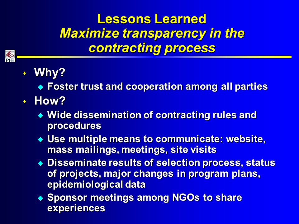 Lessons Learned Maximize transparency in the contracting process Why.