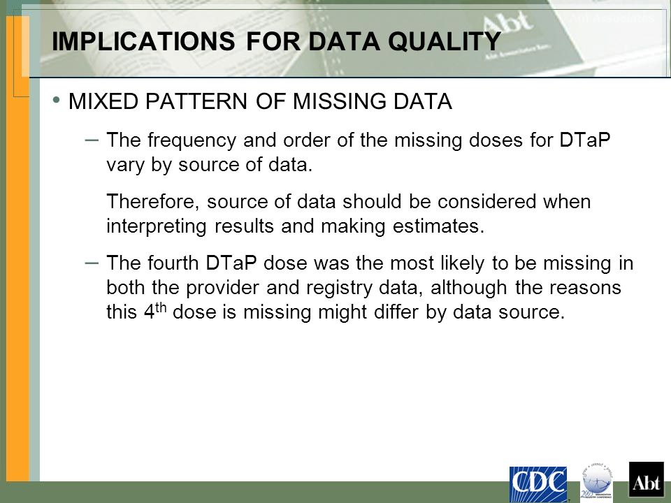 IMPLICATIONS FOR DATA QUALITY MIXED PATTERN OF MISSING DATA – The frequency and order of the missing doses for DTaP vary by source of data.