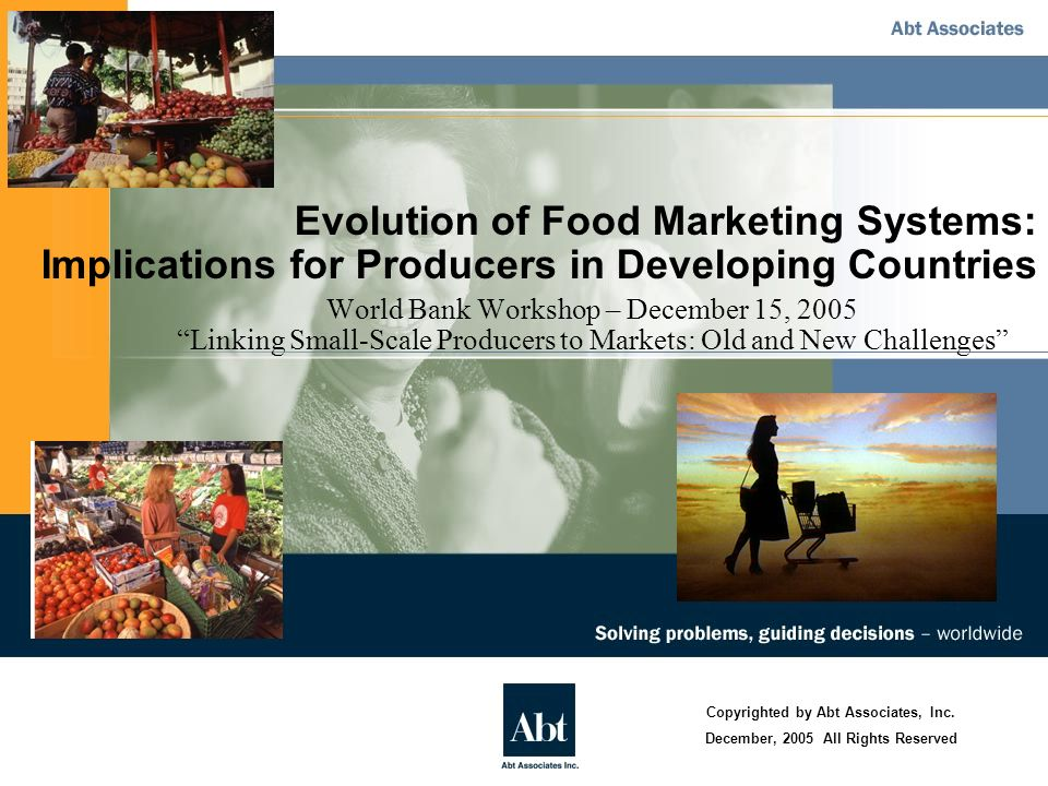 Evolution of Food Marketing Systems: Implications for Producers in Developing Countries World Bank Workshop – December 15, 2005 Linking Small-Scale Pr