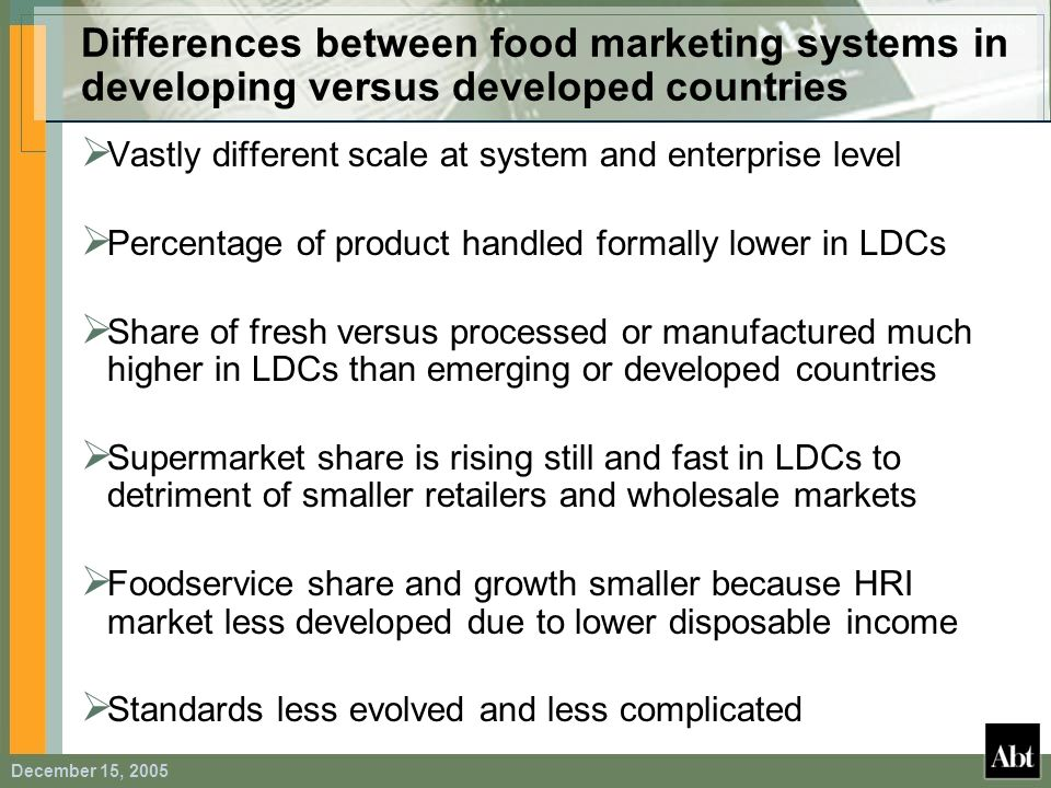 December 15, 2005 Differences between food marketing systems in developing versus developed countries Vastly different scale at system and enterprise