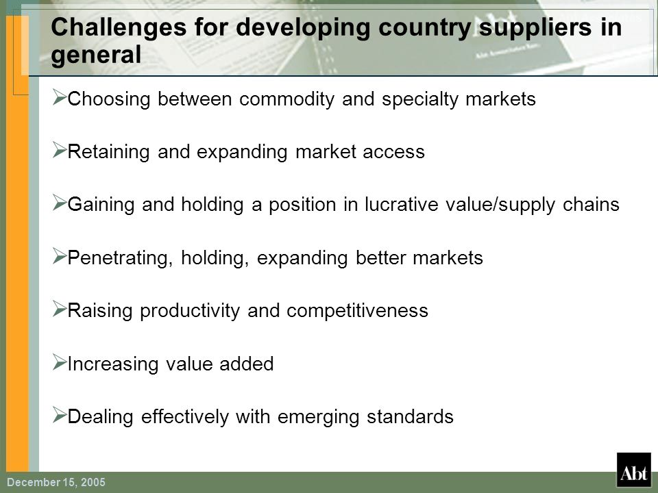December 15, 2005 Challenges for developing country suppliers in general Choosing between commodity and specialty markets Retaining and expanding mark
