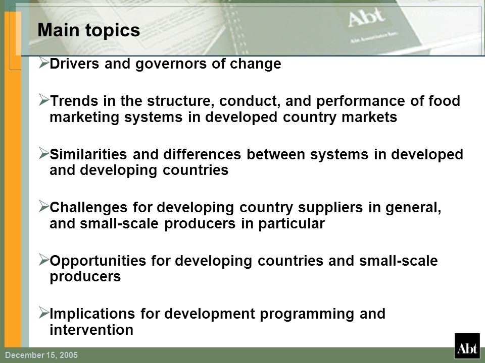 December 15, 2005 Main topics Drivers and governors of change Trends in the structure, conduct, and performance of food marketing systems in developed
