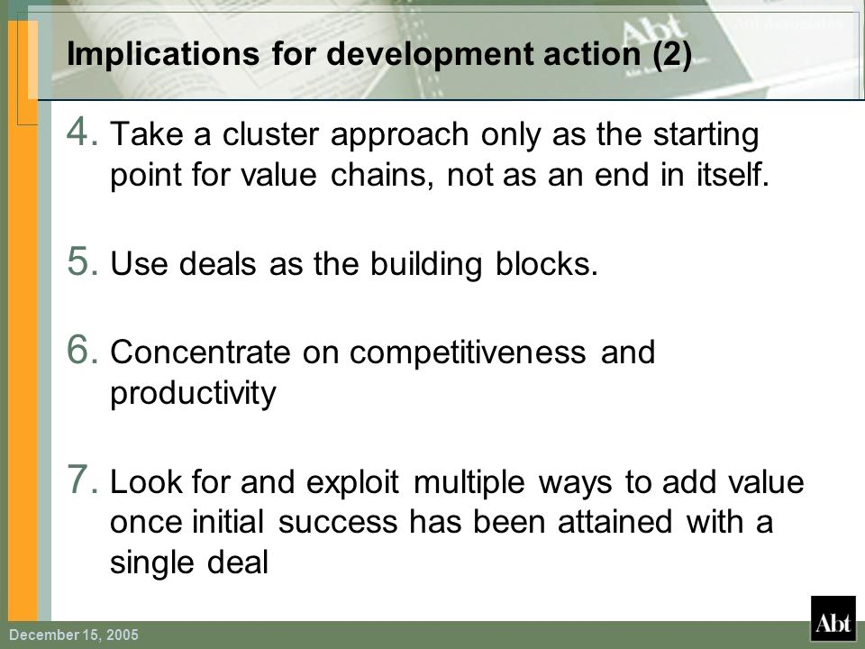 December 15, 2005 Implications for development action (2) 4. Take a cluster approach only as the starting point for value chains, not as an end in its