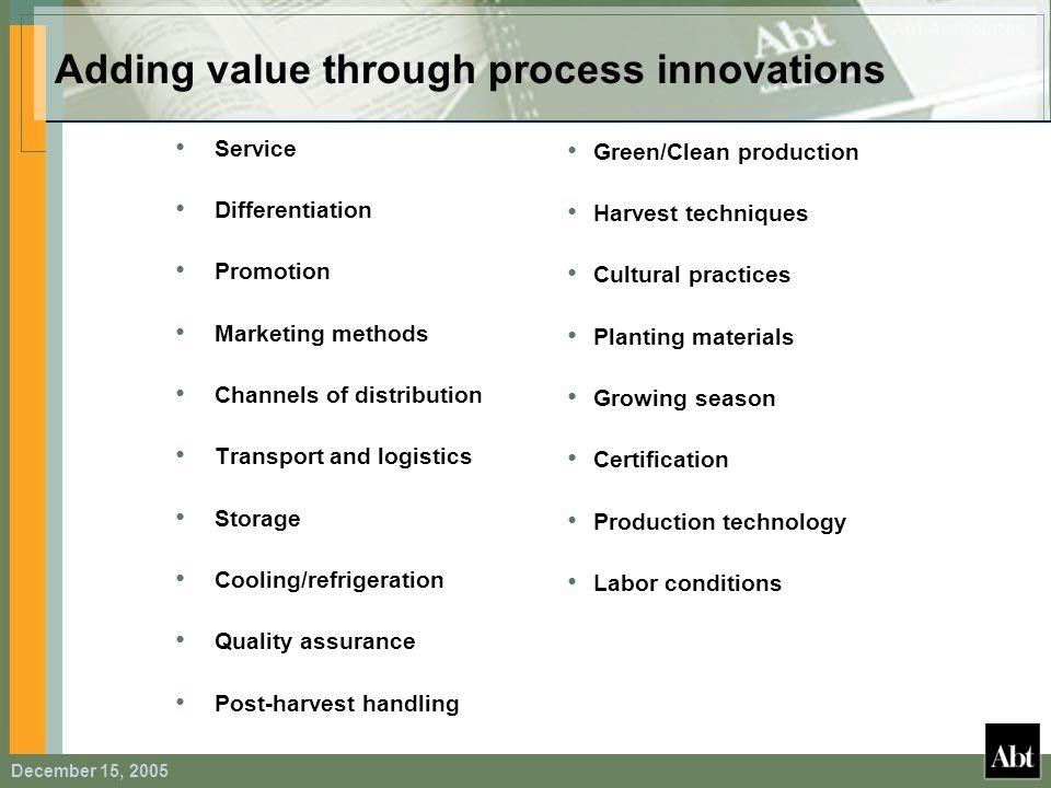 December 15, 2005 Adding value through process innovations Service Differentiation Promotion Marketing methods Channels of distribution Transport and