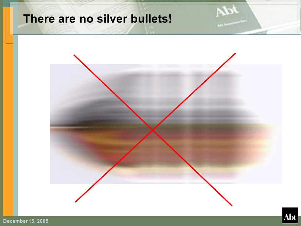 December 15, 2005 There are no silver bullets!