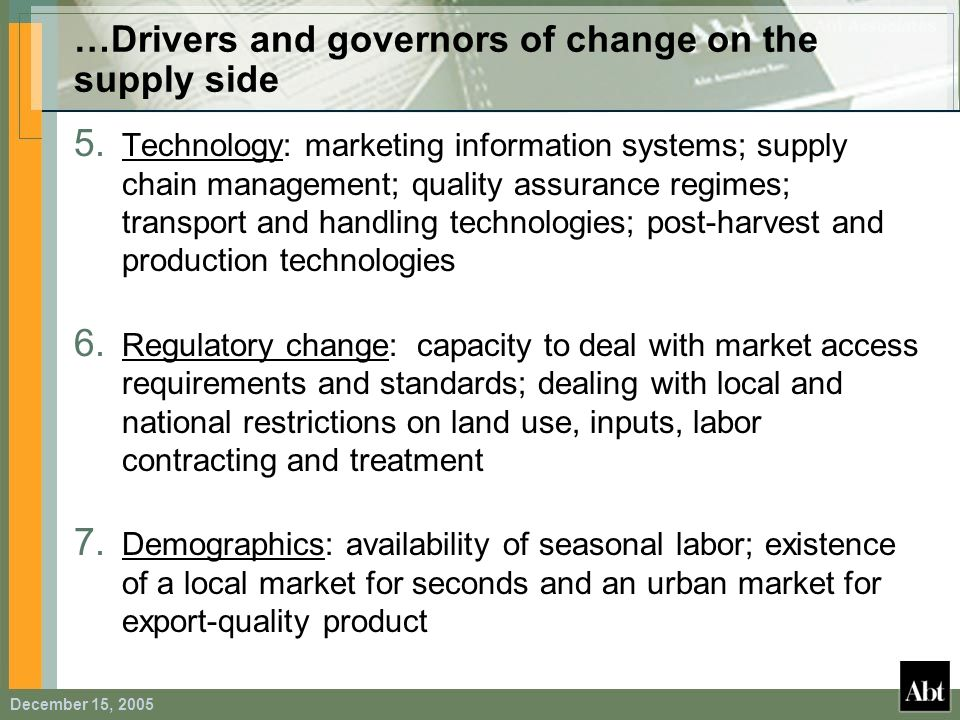 December 15, 2005 …Drivers and governors of change on the supply side 5. Technology: marketing information systems; supply chain management; quality a