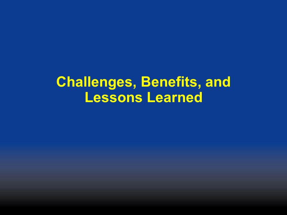 Challenges, Benefits, and Lessons Learned