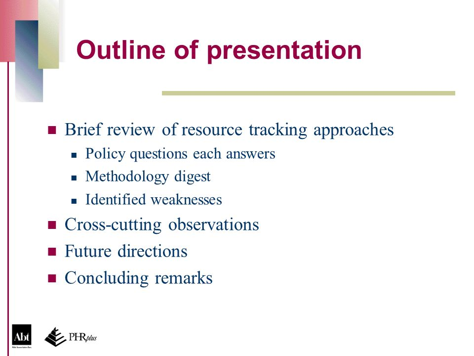 Outline of presentation Brief review of resource tracking approaches Policy questions each answers Methodology digest Identified weaknesses Cross-cutt