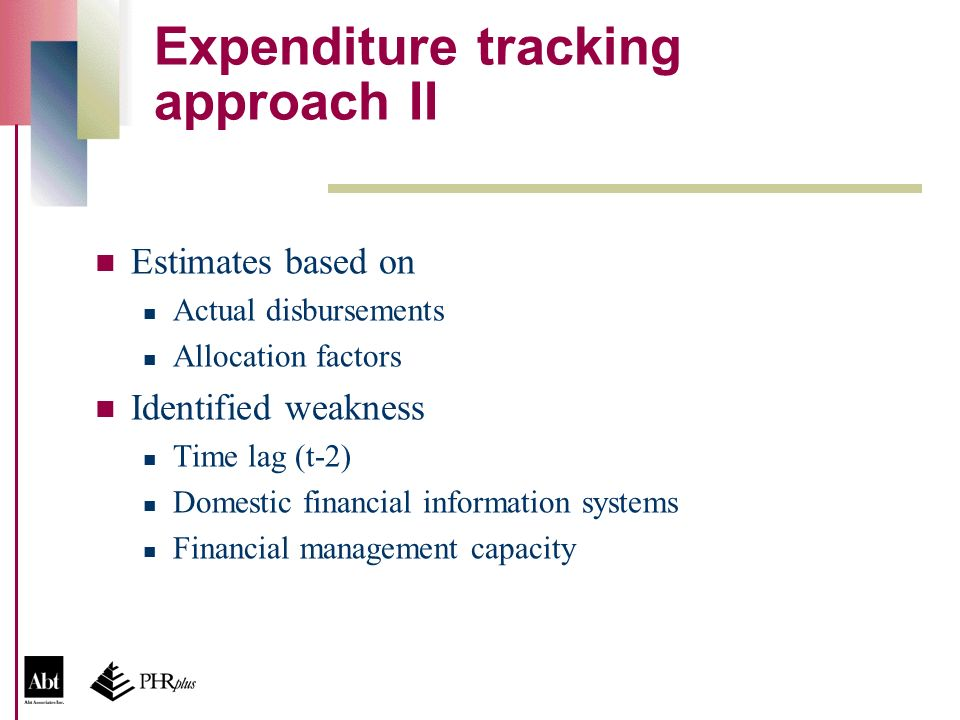 Expenditure tracking approach II Estimates based on Actual disbursements Allocation factors Identified weakness Time lag (t-2) Domestic financial info