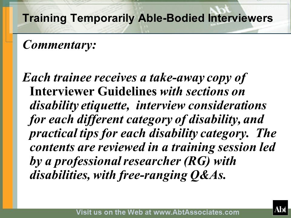 Visit us on the Web at www.AbtAssociates.com Training Temporarily Able-Bodied Interviewers Commentary: Each trainee receives a take-away copy of Inter