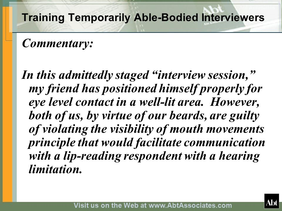 Visit us on the Web at www.AbtAssociates.com Training Temporarily Able-Bodied Interviewers Commentary: In this admittedly staged interview session, my