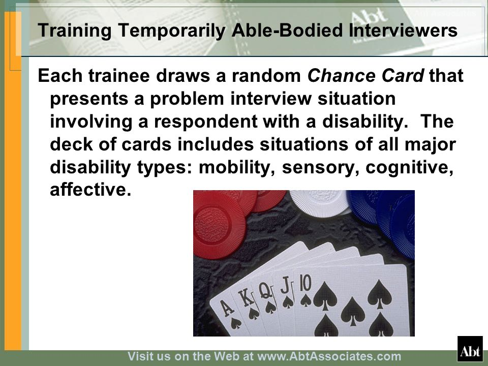 Visit us on the Web at www.AbtAssociates.com Training Temporarily Able-Bodied Interviewers Each trainee draws a random Chance Card that presents a pro