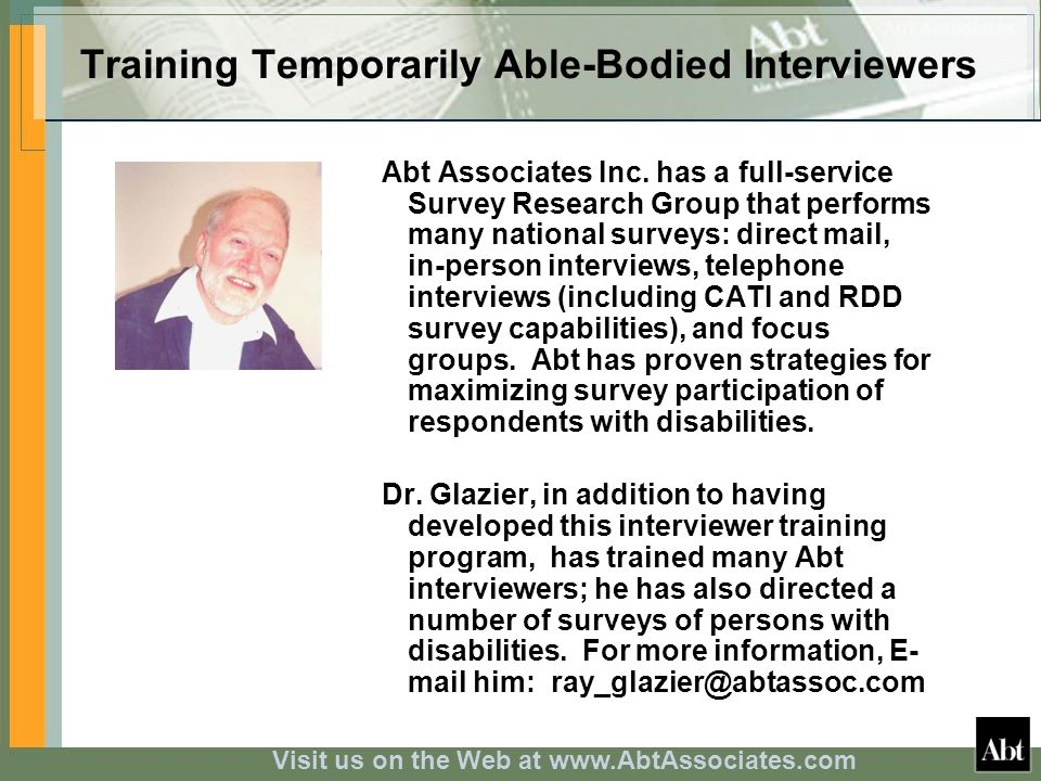 Visit us on the Web at www.AbtAssociates.com Training Temporarily Able-Bodied Interviewers Abt Associates Inc. has a full-service Survey Research Grou