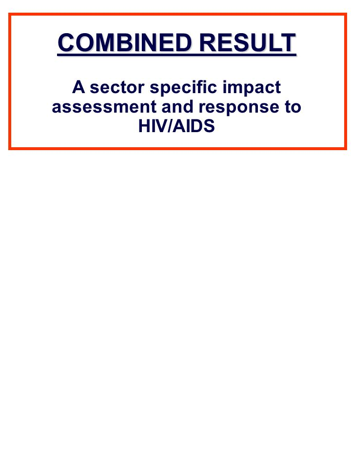 COMBINED RESULT A sector specific impact assessment and response to HIV/AIDS