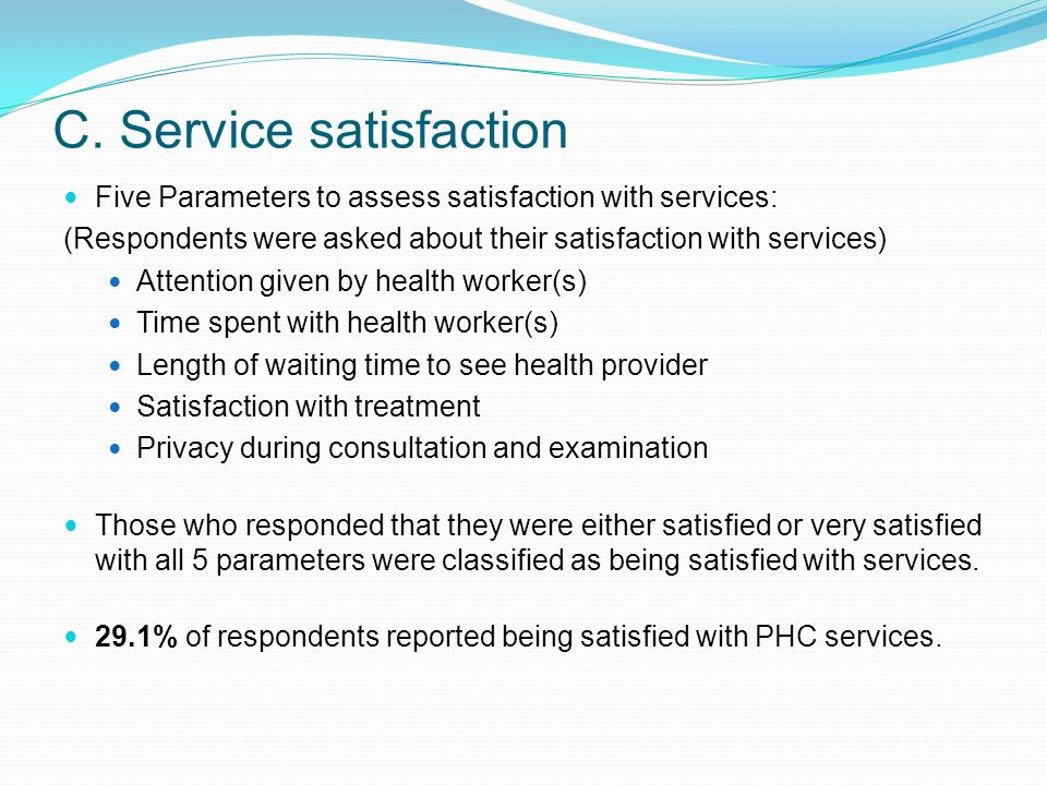 C. Service satisfaction Five Parameters to assess satisfaction with services: (Respondents were asked about their satisfaction with services) Attentio
