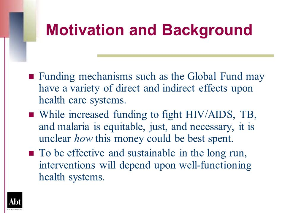 Motivation and Background Funding mechanisms such as the Global Fund may have a variety of direct and indirect effects upon health care systems.
