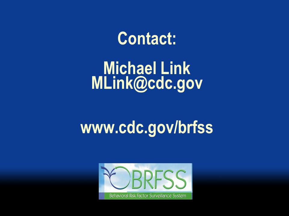 Contact: Michael Link MLink@cdc.gov www.cdc.gov/brfss