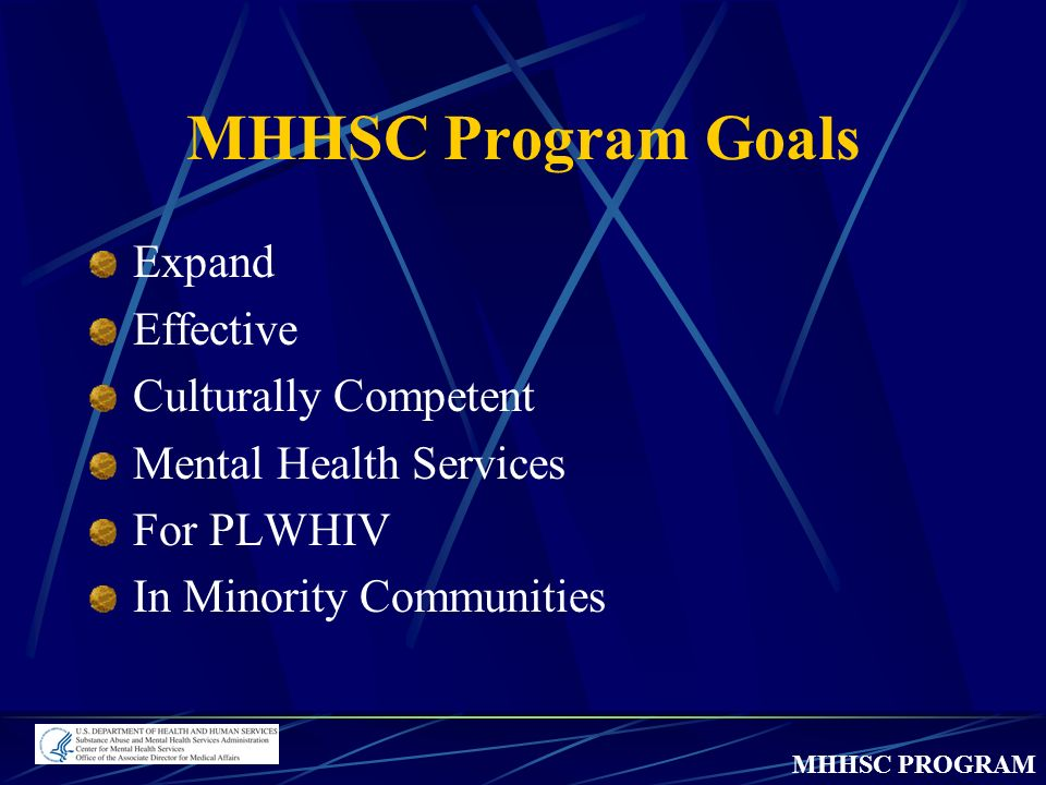 MHHSC PROGRAM MHHSC Program Goals Expand Effective Culturally Competent Mental Health Services For PLWHIV In Minority Communities