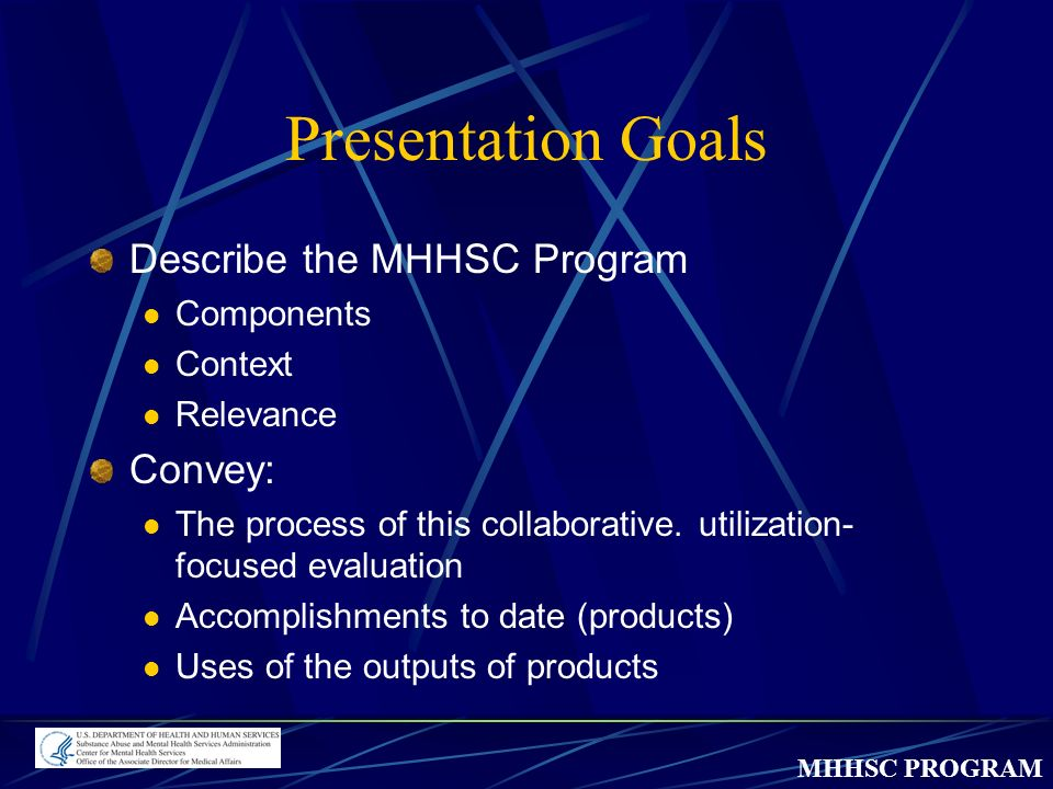 MHHSC PROGRAM Presentation Goals Describe the MHHSC Program Components Context Relevance Convey: The process of this collaborative.