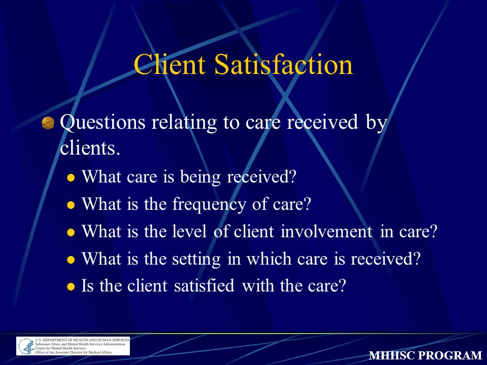 MHHSC PROGRAM Client Satisfaction Questions relating to care received by clients.