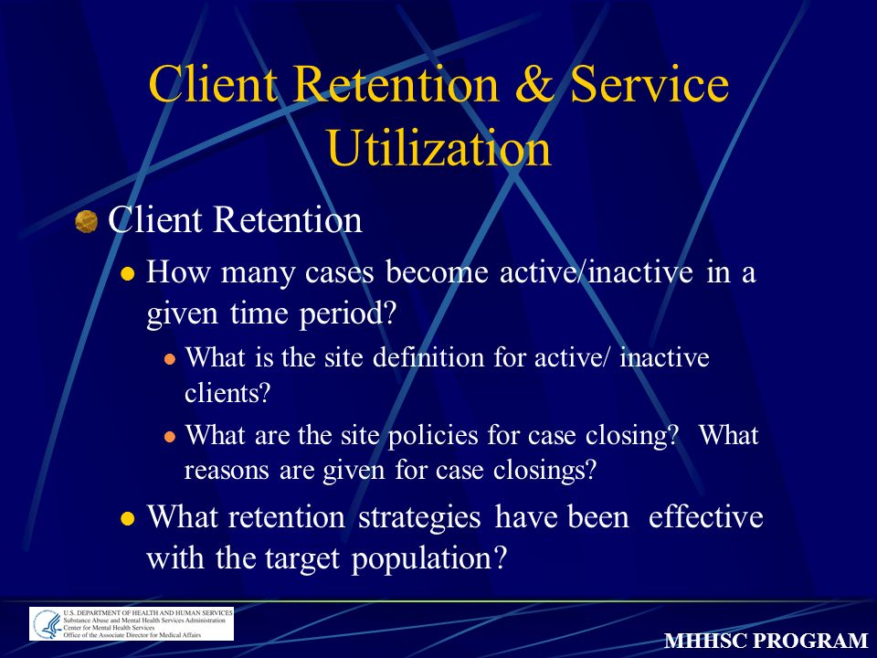 MHHSC PROGRAM Client Retention & Service Utilization Client Retention How many cases become active/inactive in a given time period.