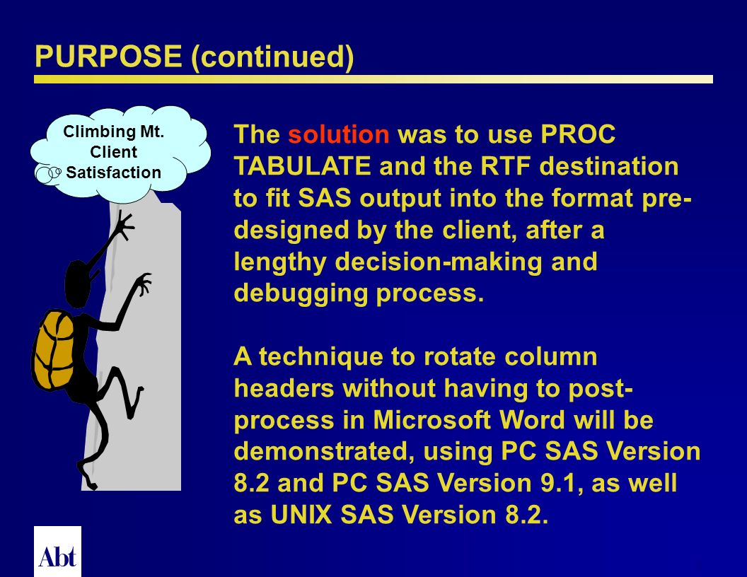 1 PURPOSE The purpose of this presentation is to present a challenge and solution to the SAS® programmer.