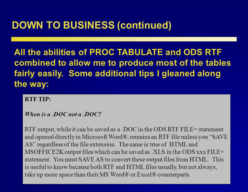 DOWN TO BUSINESS (continued) I used the format suggested by Lauren Haworth in PROC TABULATE By Example, a wonderful reference tool.