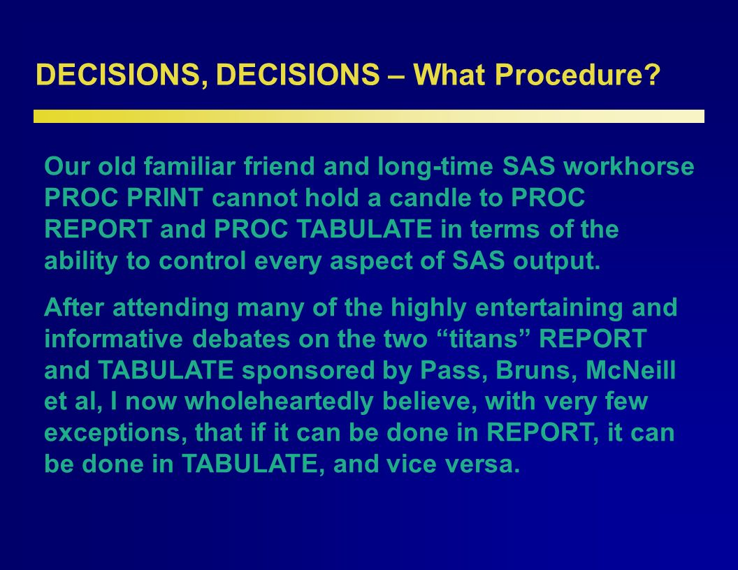 DECISIONS, DECISIONS – What Procedure.PROC TABULATE proc tabulate data=anal missing format=20.
