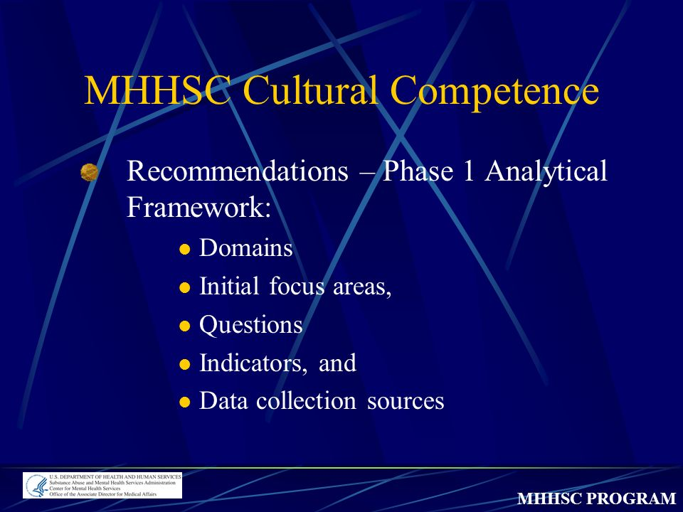 MHHSC PROGRAM MHHSC Cultural Competence Recommendations – Phase 1 Analytical Framework: Domains Initial focus areas, Questions Indicators, and Data collection sources