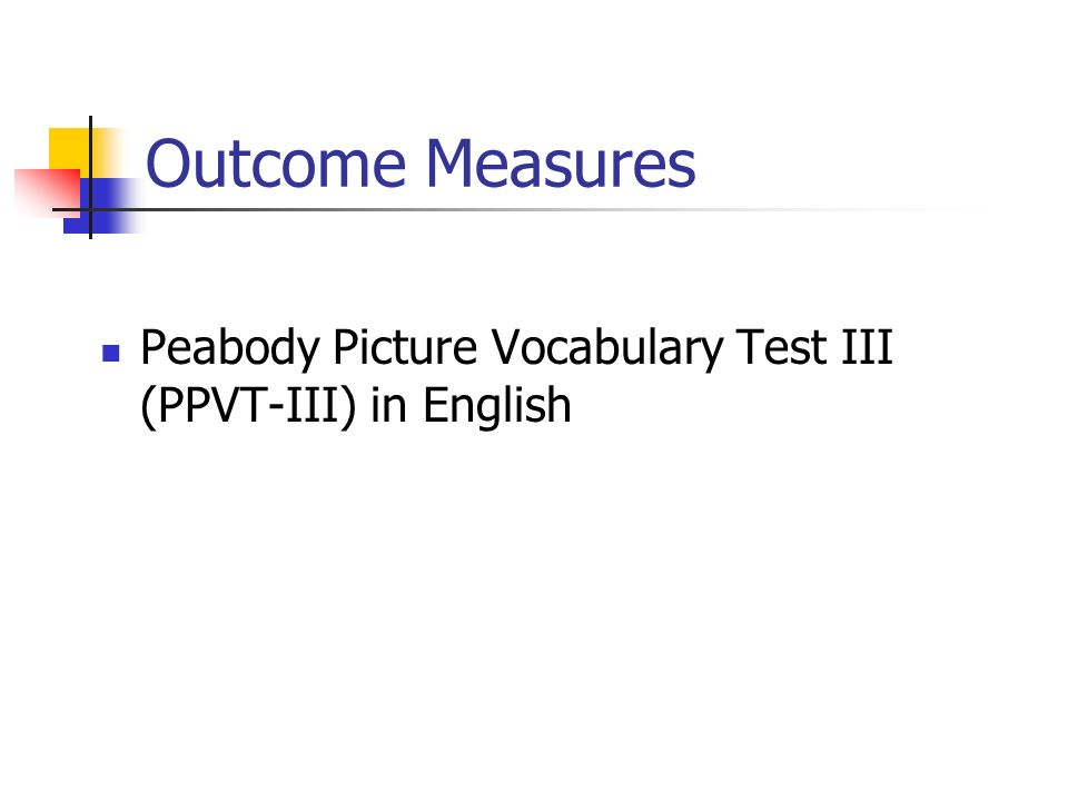 Outcome Measures Peabody Picture Vocabulary Test III (PPVT-III) in English