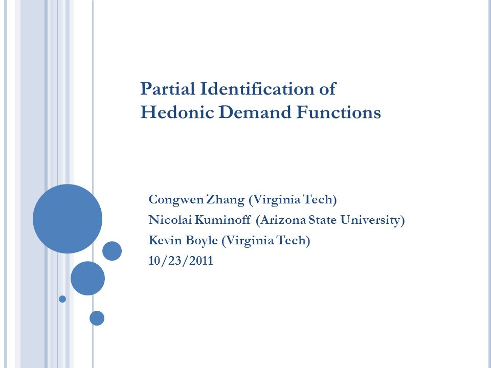 Partial Identification of Hedonic Demand Functions Congwen Zhang (Virginia Tech) Nicolai Kuminoff (Arizona State University) Kevin Boyle (Virginia Tech) 10/23/2011