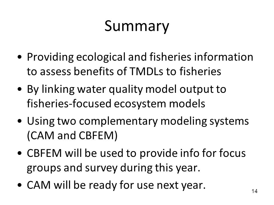 Summary Providing ecological and fisheries information to assess benefits of TMDLs to fisheries By linking water quality model output to fisheries-foc