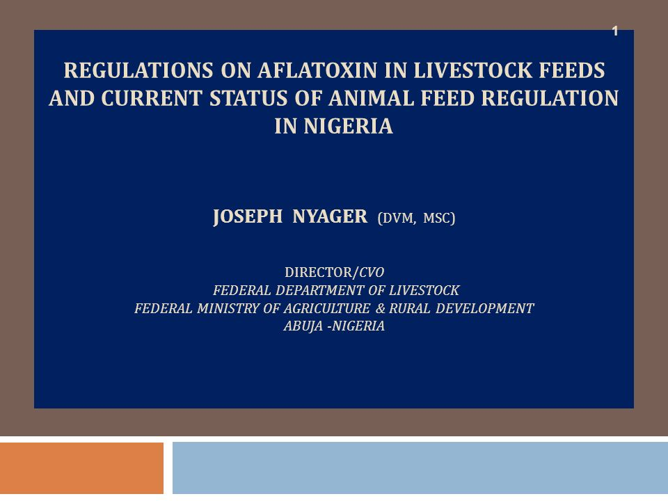 Outline Introduction Major Aflatoxin contaminated feed ingredients Major risk factors for Nigeria Aflatoxins in fish, pig and poultry Previous efforts made on regulation of Aflatoxin in livestock feeds Status of animal feed regulation in Nigeria Conclusion