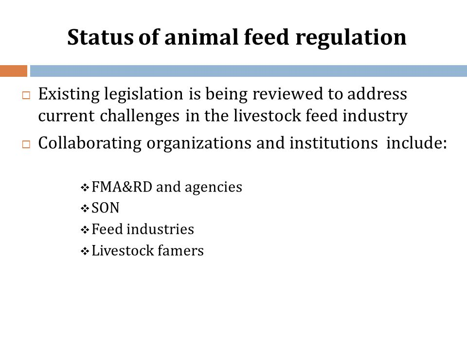 Status of animal feed regulation Existing legislation is being reviewed to address current challenges in the livestock feed industry Collaborating org