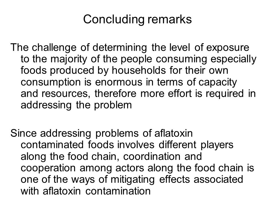 Concluding remarks The challenge of determining the level of exposure to the majority of the people consuming especially foods produced by households