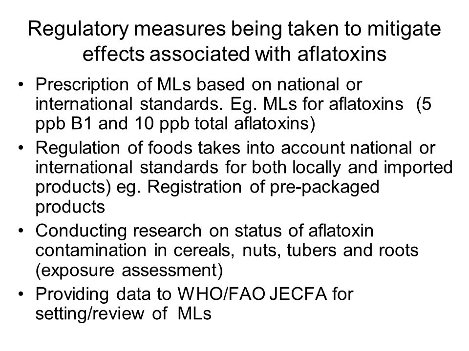 Regulatory measures being taken to mitigate effects associated with aflatoxins Prescription of MLs based on national or international standards.