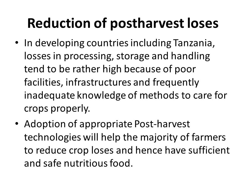 Reduction of postharvest loses In developing countries including Tanzania, losses in processing, storage and handling tend to be rather high because o