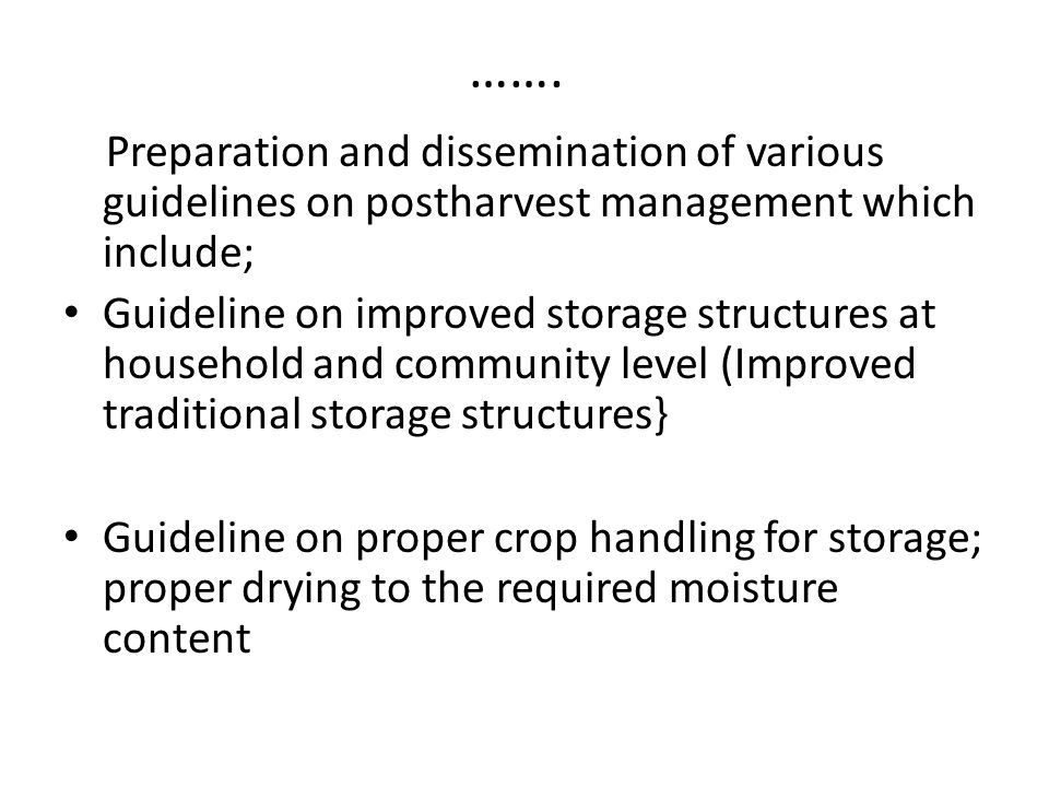……. Preparation and dissemination of various guidelines on postharvest management which include; Guideline on improved storage structures at household